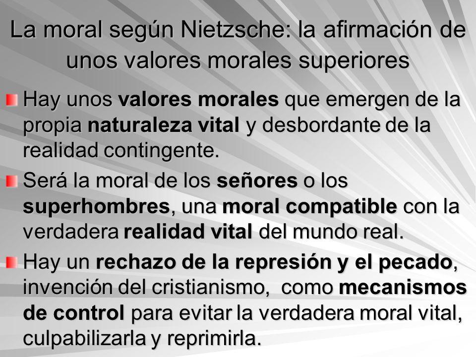 La moral según Nietzsche: la afirmación de unos valores morales superiores Hay unos valores morales que emergen de la propia naturaleza vital y desbor