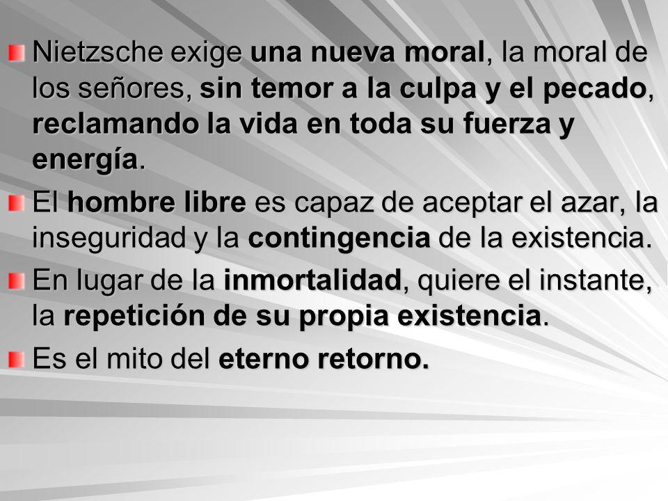 Nietzsche exige una nueva moral, la moral de los señores, sin temor a la culpa y el pecado, reclamando la vida en toda su fuerza y energía. El hombre