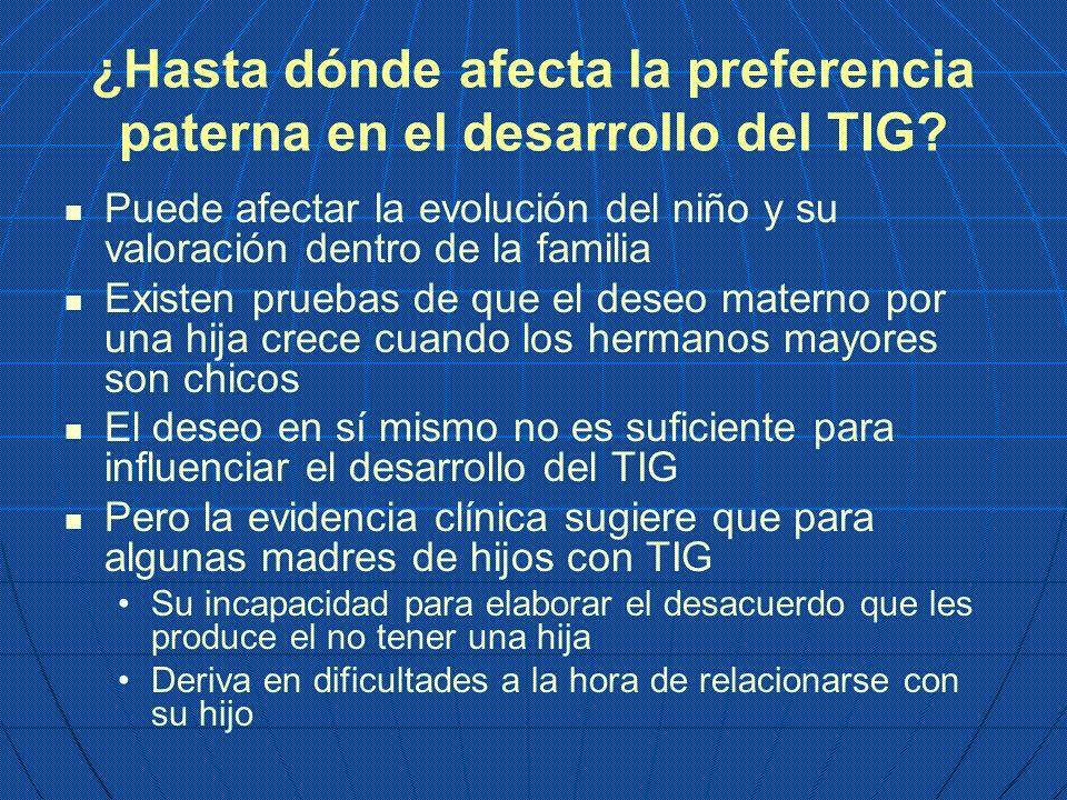 ¿Hasta dónde afecta la preferencia paterna en el desarrollo del TIG? Puede afectar la evolución del niño y su valoración dentro de la familia Existen