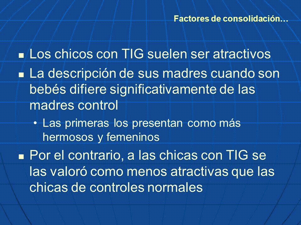 Factores de consolidación… Los chicos con TIG suelen ser atractivos La descripción de sus madres cuando son bebés difiere significativamente de las ma
