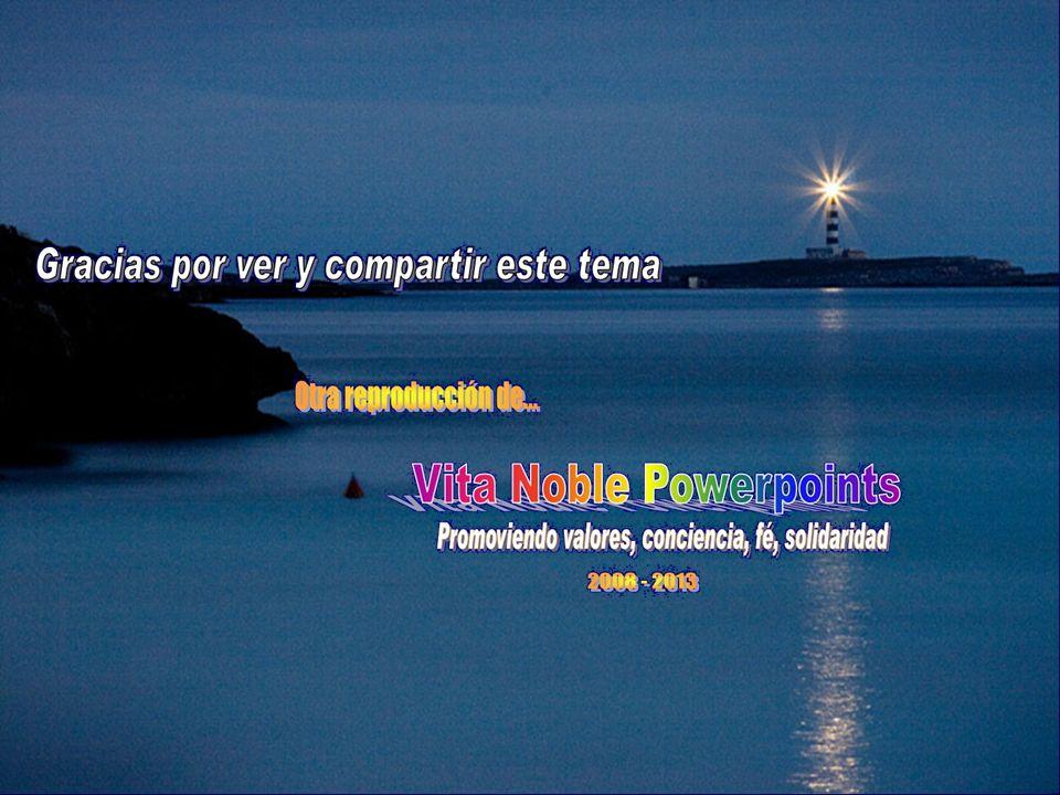 www.vitanoblepowerpoints.net Sí, yo nunca creeré en: el Dios que ame el dolor.