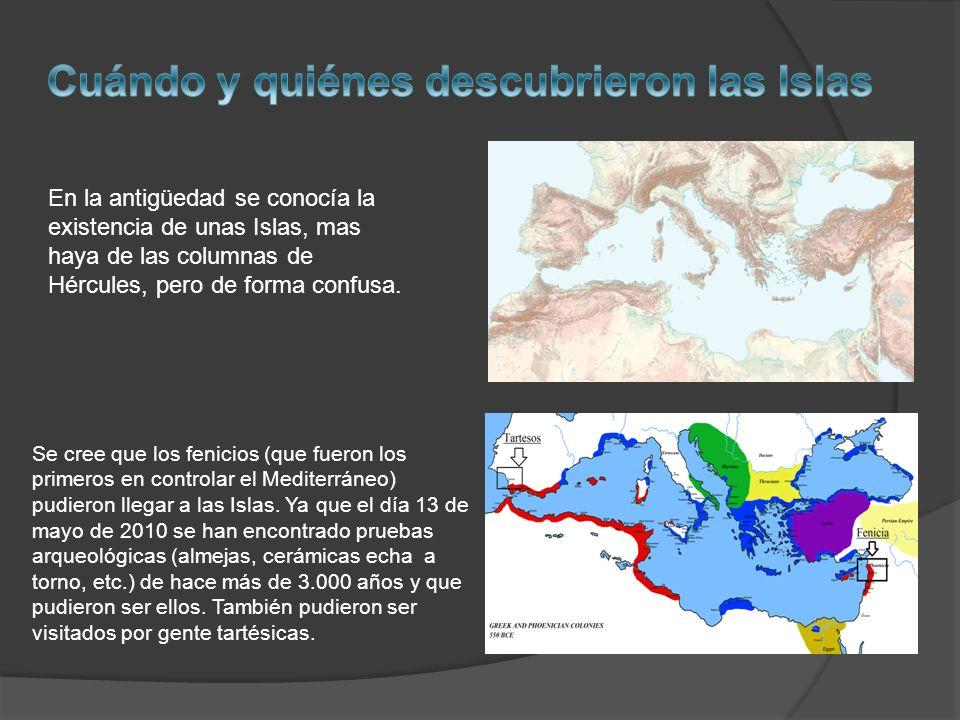 En la antigüedad se conocía la existencia de unas Islas, mas haya de las columnas de Hércules, pero de forma confusa.