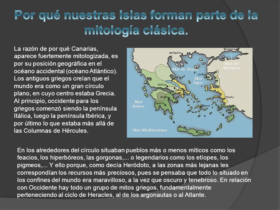 La razón de por qué Canarias, aparece fuertemente mitologizada, es por su posición geográfica en el océano accidental (océano Atlántico).