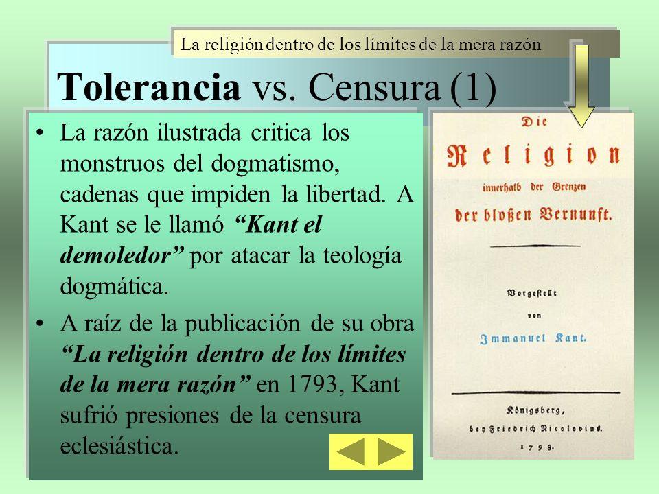Tolerancia vs. Censura (1) La razón ilustrada critica los monstruos del dogmatismo, cadenas que impiden la libertad. A Kant se le llamó Kant el demole