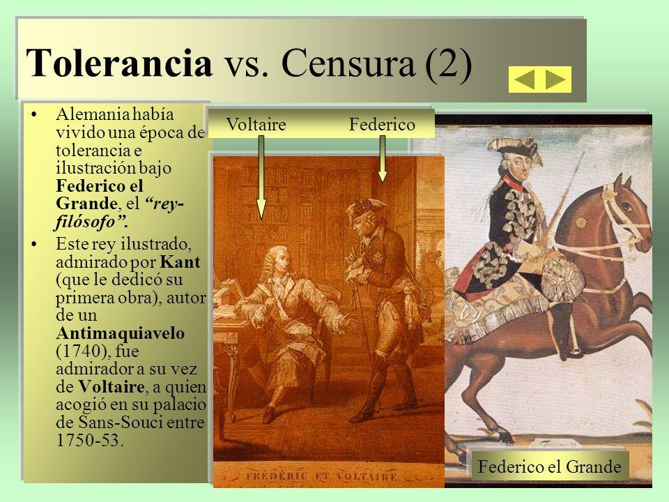 Tolerancia vs. Censura (2) Alemania había vivido una época de tolerancia e ilustración bajo Federico el Grande, el rey- filósofo. Este rey ilustrado,