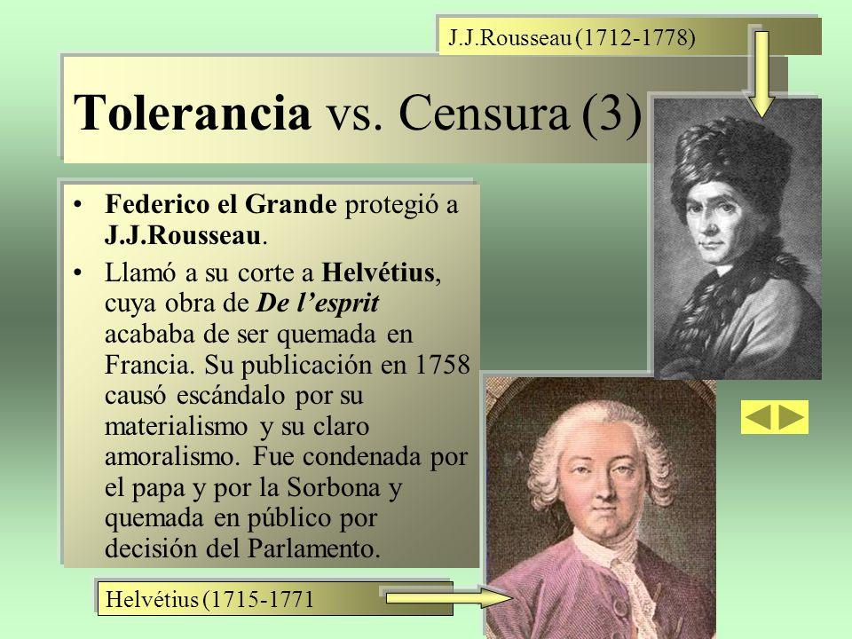 Tolerancia vs. Censura (3) Federico el Grande protegió a J.J.Rousseau. Llamó a su corte a Helvétius, cuya obra de De lesprit acababa de ser quemada en