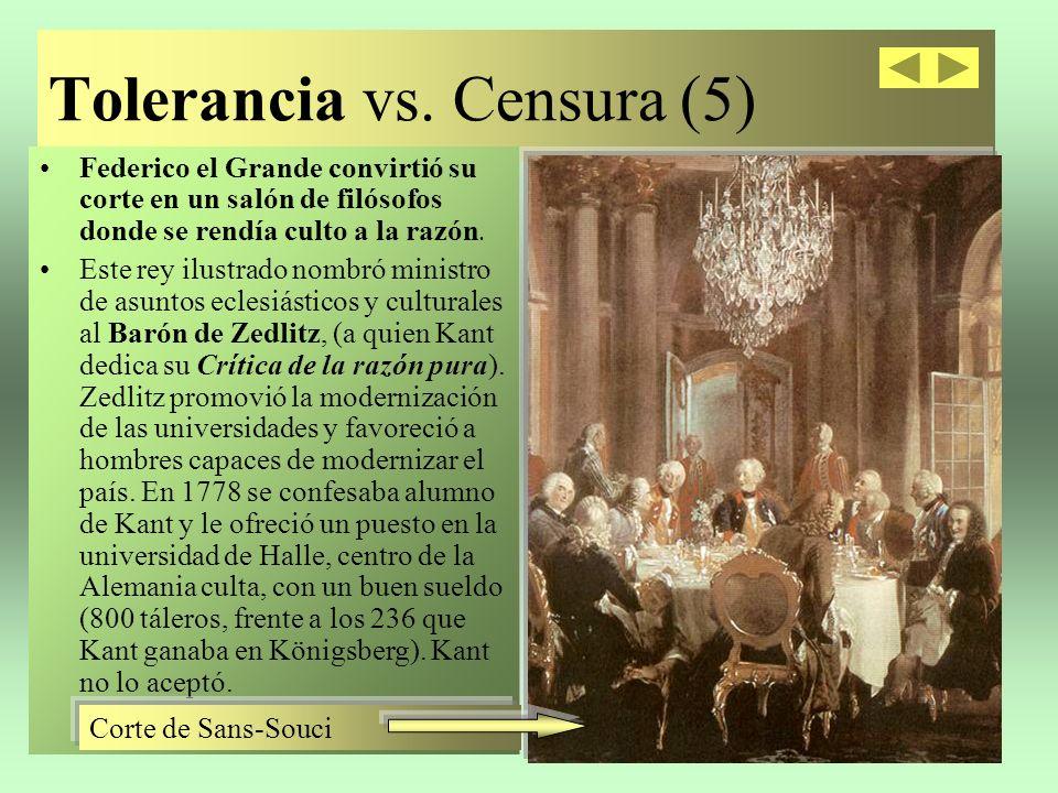Tolerancia vs. Censura (5) Federico el Grande convirtió su corte en un salón de filósofos donde se rendía culto a la razón. Este rey ilustrado nombró