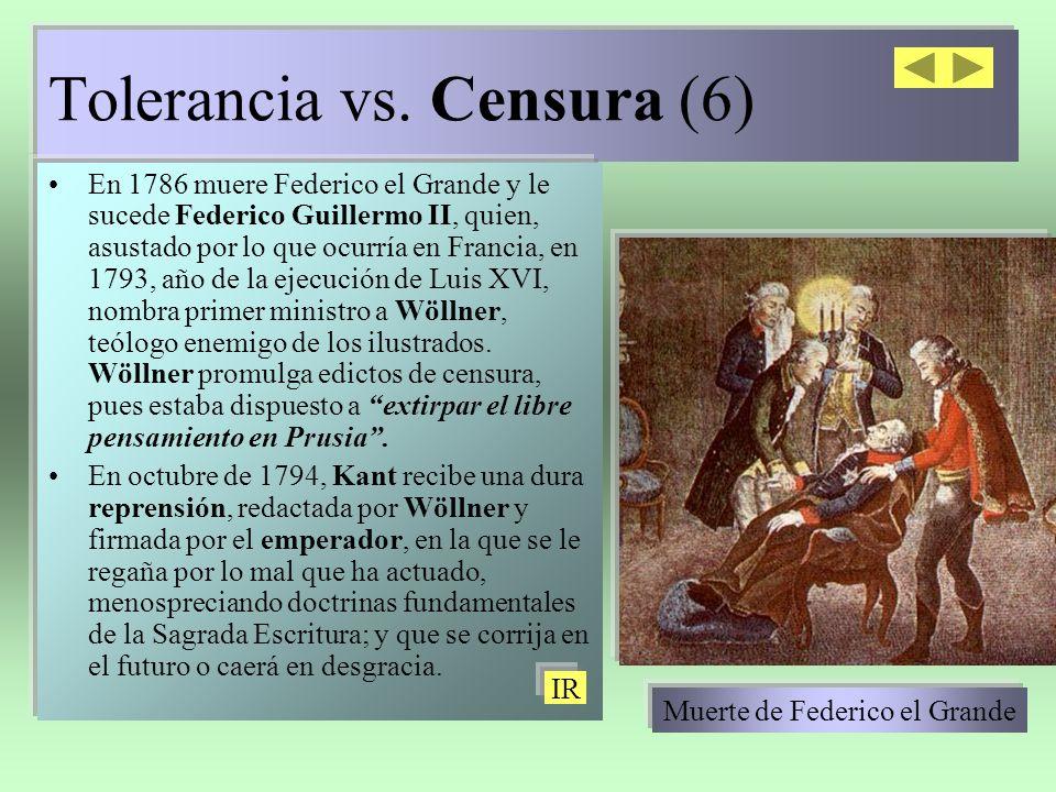 Tolerancia vs. Censura (6) En 1786 muere Federico el Grande y le sucede Federico Guillermo II, quien, asustado por lo que ocurría en Francia, en 1793,