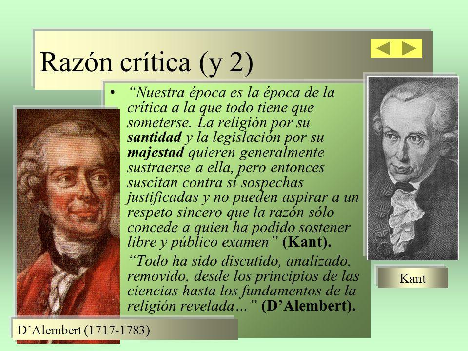 Razón crítica (y 2) Nuestra época es la época de la crítica a la que todo tiene que someterse. La religión por su santidad y la legislación por su maj
