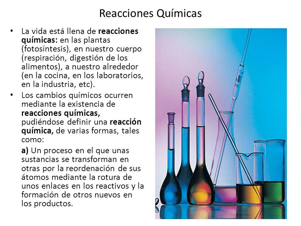 Reacciones Químicas b) Reacciones químicas: son procesos químicos donde las sustancias que intervienen, sufren cambios en su estructura, para dar origen a otras sustancias.