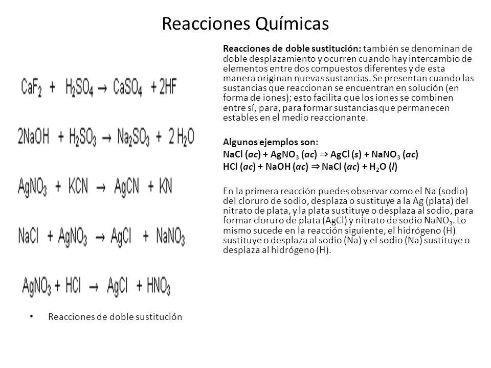 Reacciones Químicas Algunos ejemplos son: Reacciones reversibles: este tipo de reacciones se presentan cuando los productos de una reacción pueden volver a reaccionar entre sí, para generar los reactivos iniciales.