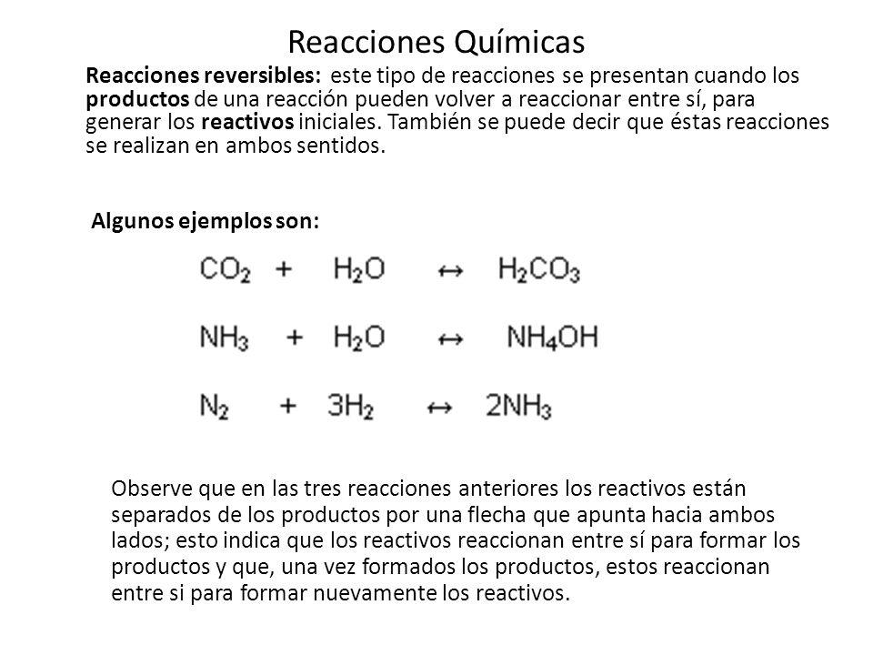 Reacciones Químicas Reacciones Irreversibles: cuando los productos permanecen estables y no dan lugar a que se formen los reactivos iniciales, se dice que se ha llevado a cabo una reacción irreversible.