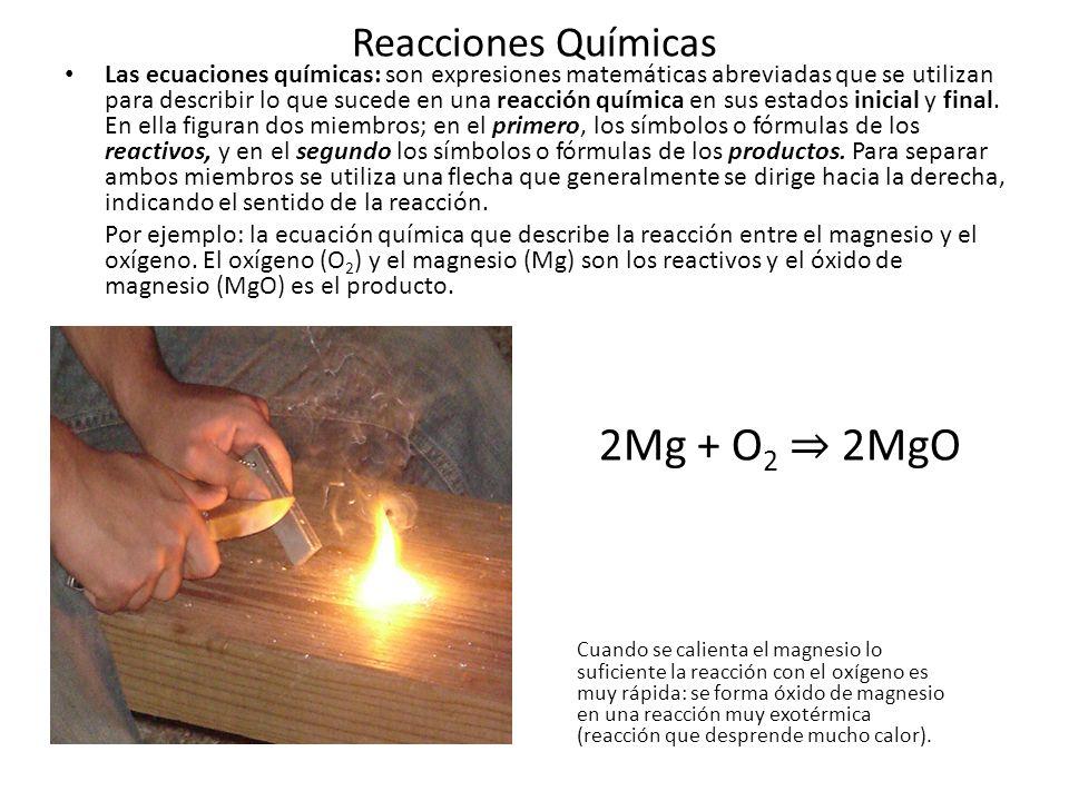 Reacciones Químicas Las ecuaciones químicas tienen dos significados: a) Cualitativo: que indica la clase o calidad de las sustancias que reaccionan y los productos.