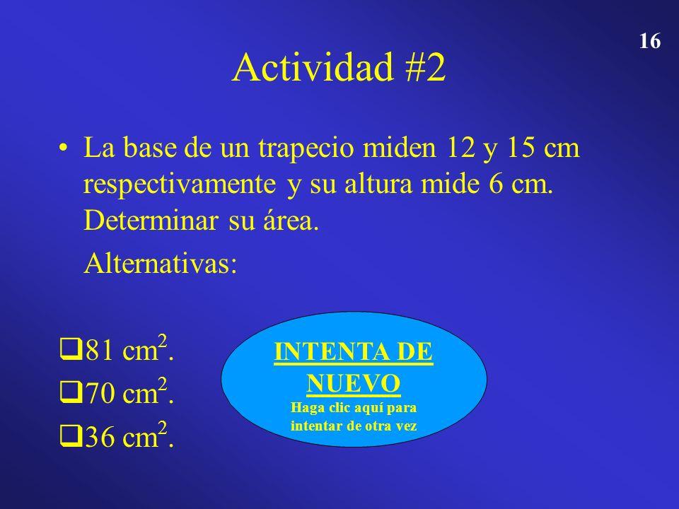 15 Actividad #2 La base de un trapecio miden 12 y 15 cm respectivamente y su altura mide 6 cm. Determinar su área. Alternativas: 81 cm 2. 81 cm 2. 70