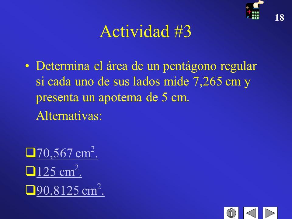 17 Actividad #2 La base de un trapecio miden 12 y 15 cm respectivamente y su altura mide 6 cm. Determinar su área. Alternativas: 81 cm 2. 70 cm 2. 36