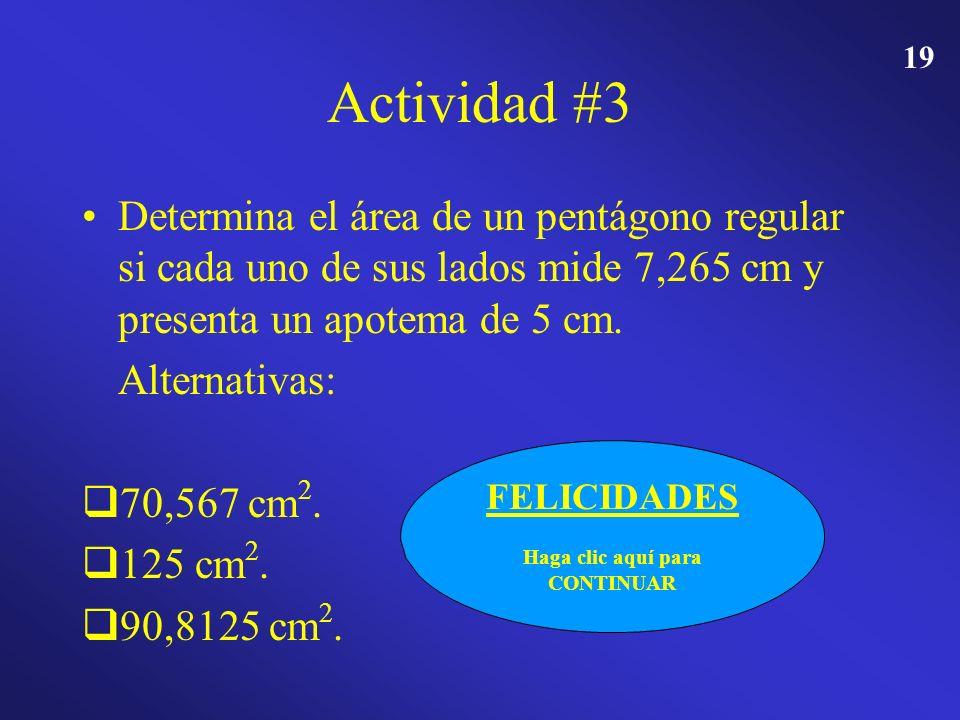 18 Actividad #3 Determina el área de un pentágono regular si cada uno de sus lados mide 7,265 cm y presenta un apotema de 5 cm. Alternativas: 70,567 c