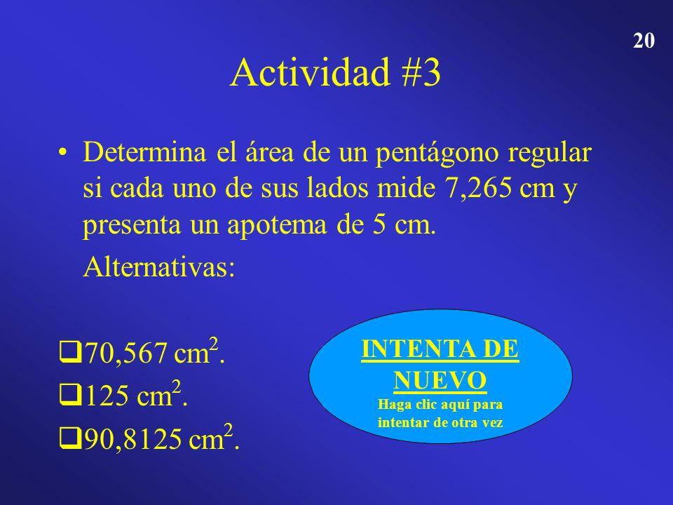 19 Actividad #3 Determina el área de un pentágono regular si cada uno de sus lados mide 7,265 cm y presenta un apotema de 5 cm. Alternativas: 70,567 c