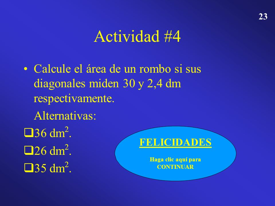 22 Actividad #4 Calcule el área de un rombo si sus diagonales miden 30 y 2,4 dm respectivamente. Alternativas: 36 dm 2. 26 dm 2. 35 dm 2. INTENTA DE N