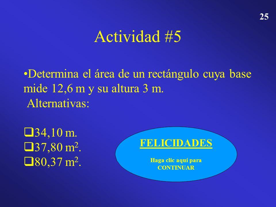 24 Actividad #5 · Determina el área de un rectángulo cuya base mide 12,6 m y su altura 3 m. Alternativas: 34,10 m. 37,80 m 2. 37,80 m 2. 80,37 m 2. 80