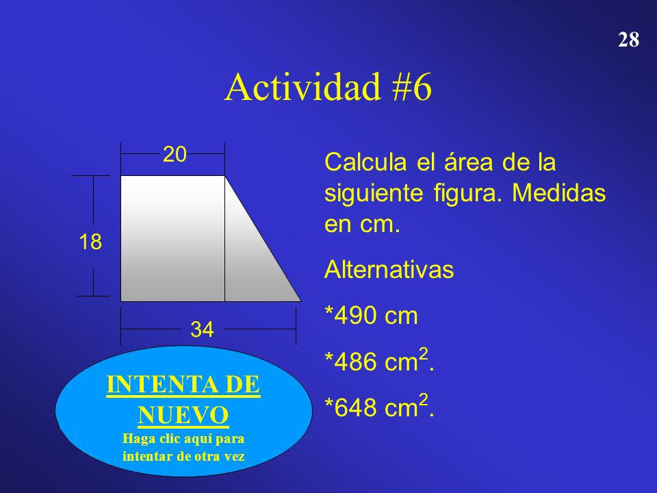 27 Actividad # 6 20 18 34 Calcula el área de la siguiente figura. Medidas en cm. Alternativas 490 cm 486 cm 2. 486 cm 2. 648 cm 2. 648 cm 2.