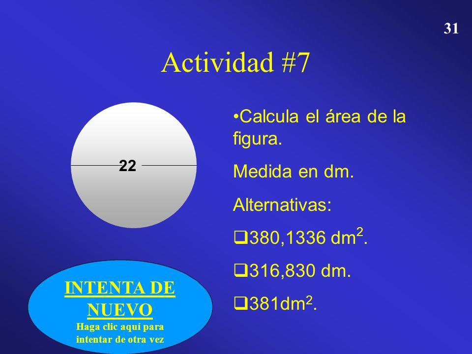 30 Actividad # 7 Calcula el área de la figura. Medida en dm. Alternativas: 380,1336 dm 2. 380,1336 dm 2. 316,830 dm. 381dm 2. 381dm 2. 22