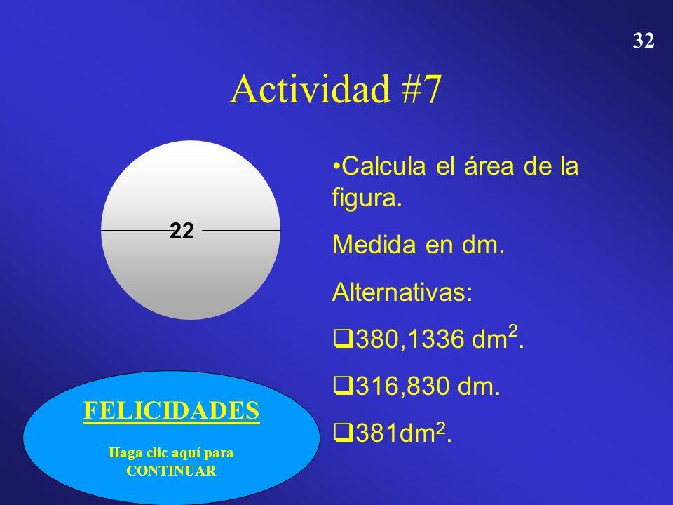 31 Actividad #7 Calcula el área de la figura. Medida en dm. Alternativas: 380,1336 dm 2. 316,830 dm. 381dm 2. INTENTA DE NUEVO Haga clic aquí para int