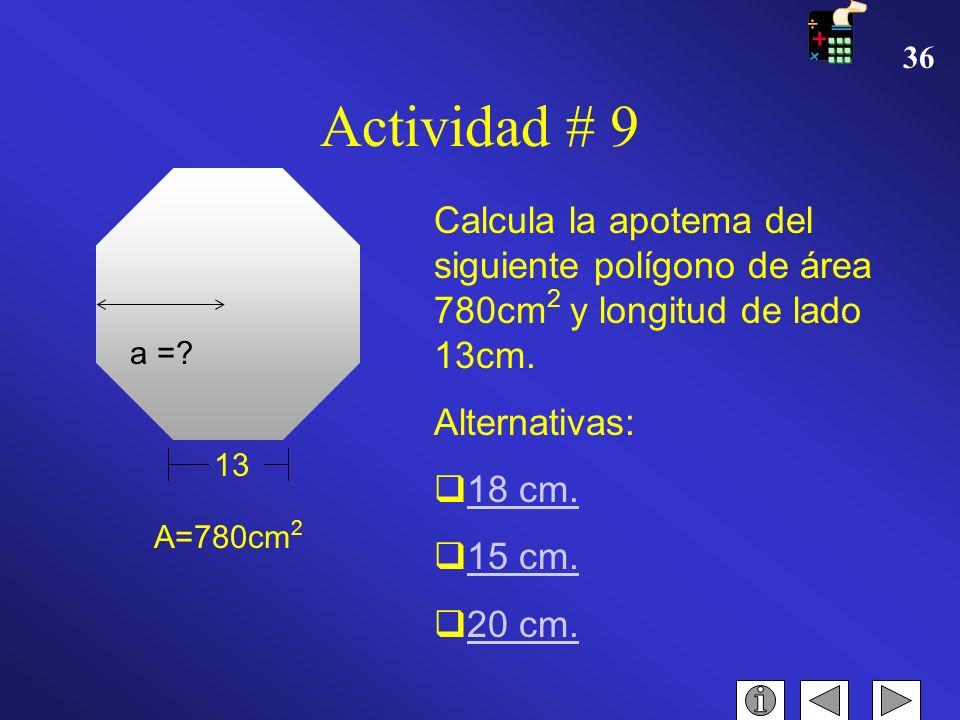 35 INTENTA DE NUEVO Haga clic aquí para intentar de otra vez Actividad #8 A=475cm 2 38 H=? Calcula la altura de la figura. Medidas en cm. Alternativas