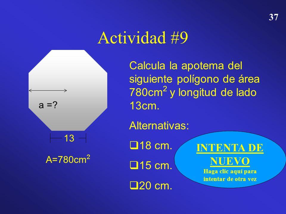 36 Actividad # 9 13 A=780cm 2 a =? Calcula la apotema del siguiente polígono de área 780cm 2 y longitud de lado 13cm. Alternativas: 18 cm. 15 cm. 20 c