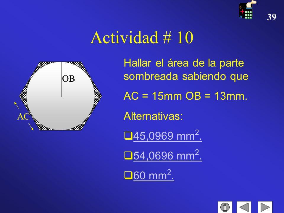 38 Actividad #9 13 A=780cm 2 a =? Calcula la apotema del siguiente polígono de área 780cm 2 y longitud de lado 13cm. Alternativas: 18 cm. 15 cm. 20 cm