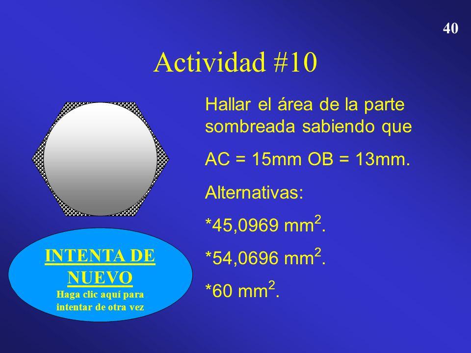 39 Actividad # 10 Hallar el área de la parte sombreada sabiendo que AC = 15mm OB = 13mm. Alternativas: 45,0969 mm 2. 45,0969 mm 2. 54,0696 mm 2. 54,06
