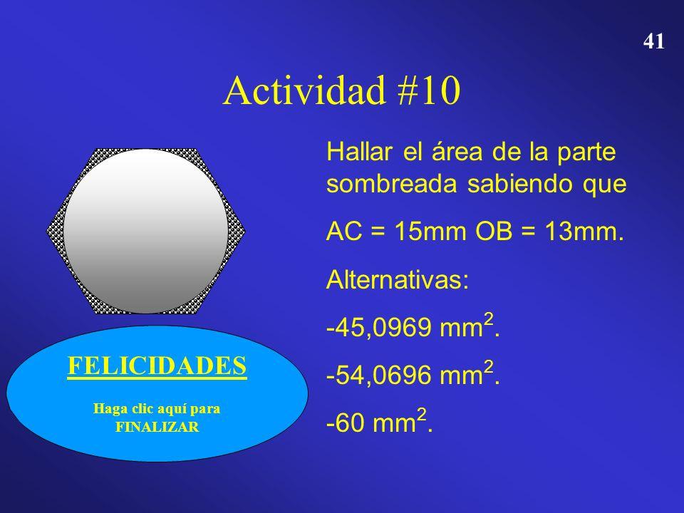 40 Actividad #10 Hallar el área de la parte sombreada sabiendo que AC = 15mm OB = 13mm. Alternativas: *45,0969 mm 2. *54,0696 mm 2. *60 mm 2. INTENTA