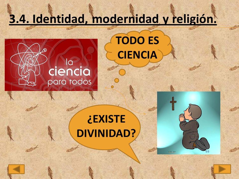 3.4. Identidad, modernidad y religión. TODO ES CIENCIA ¿EXISTE DIVINIDAD?