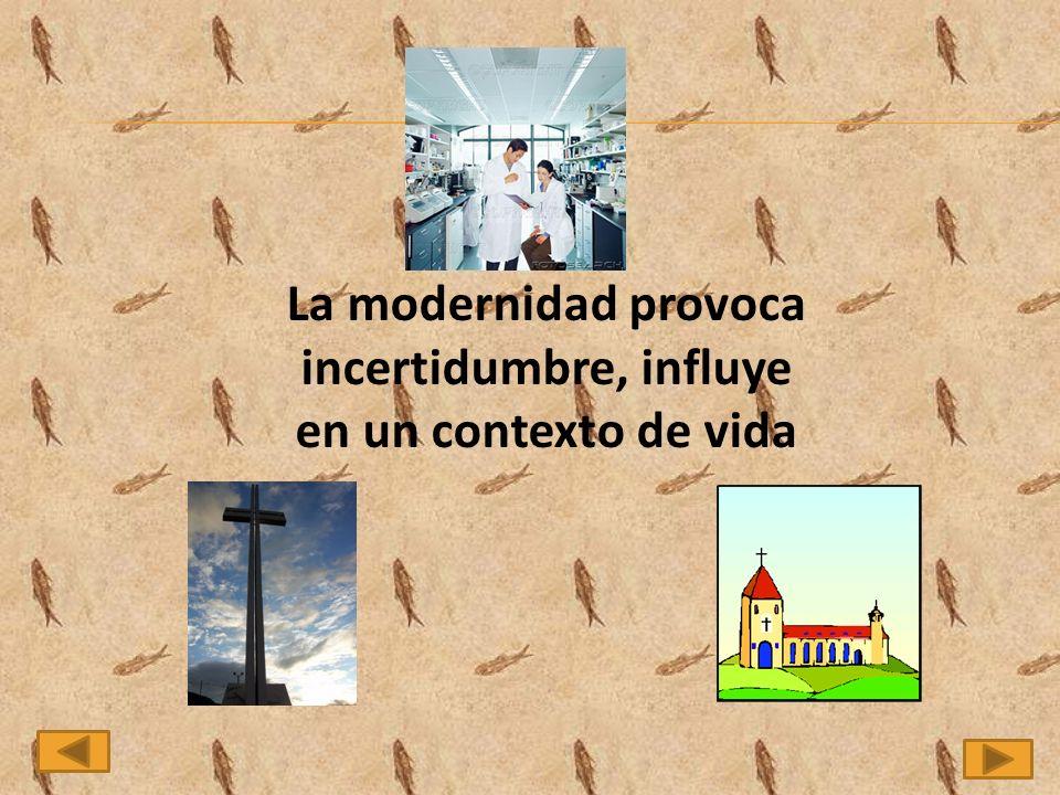 La modernidad provoca incertidumbre, influye en un contexto de vida