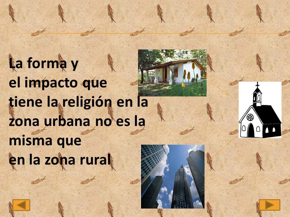 La forma y el impacto que tiene la religión en la zona urbana no es la misma que en la zona rural