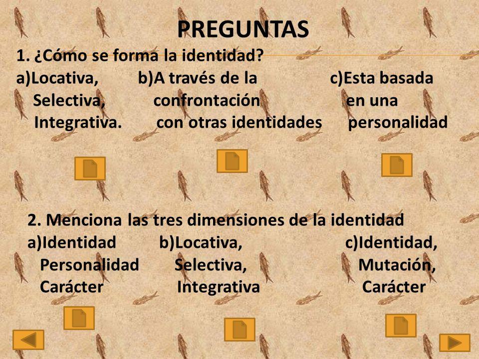 PREGUNTAS 1.¿Cómo se forma la identidad.