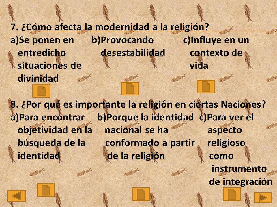 7.¿Cómo afecta la modernidad a la religión.