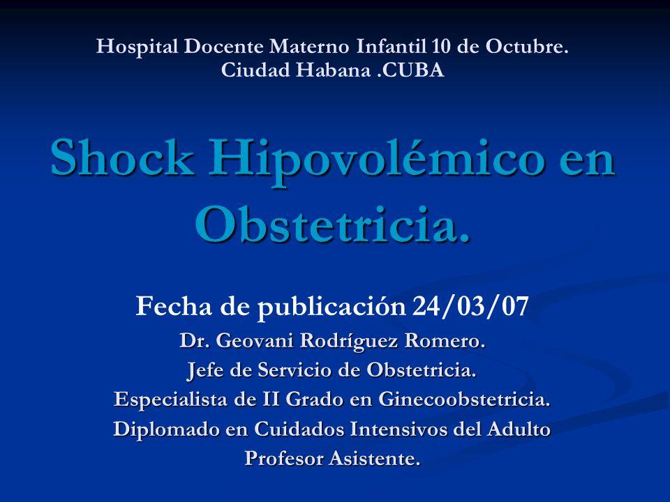 Shock Hipovolémico en Obstetricia. Fecha de publicación 24/03/07 Dr. Geovani Rodríguez Romero. Jefe de Servicio de Obstetricia. Especialista de II Gra