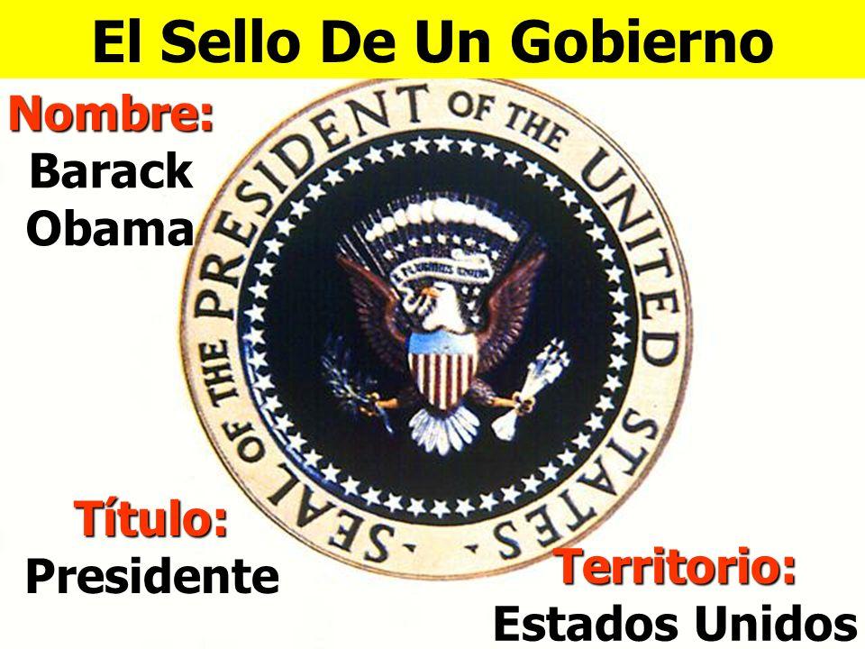 El Sello de un Gobierno Un sello se usa para identificar oficialmente un documento legal Un sello contiene: El nombre del legislador Título oficial de
