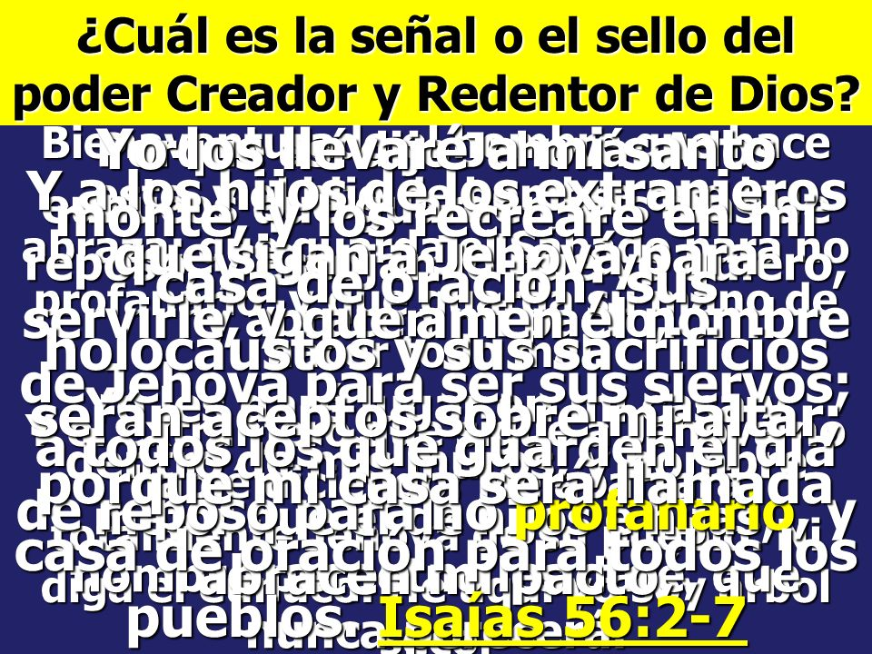 ¿Cuál es la señal o el sello del poder Creador y Redentor de Dios? Éxodo 31:17 Señal es para siempre entre mí y los hijos de Israel; porque en seis dí