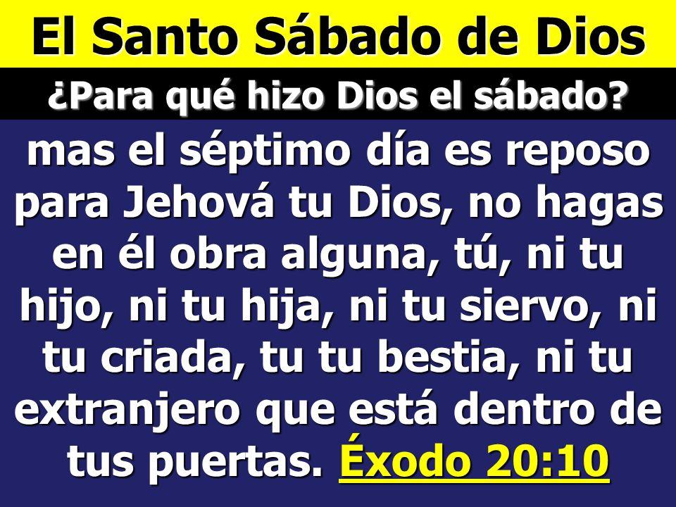 El Santo Sábado de Dios Y acabó Dios en el día séptimo la obra que hizo; y reposó el día séptimo de toda la obra que hizo. Y bendijo Dios al día sépti