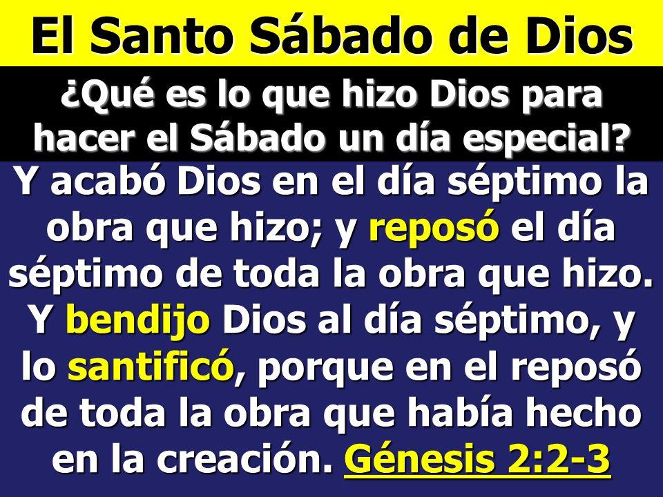 El Santo Sábado de Dios ¿Para qué hizo Dios el sábado? mas el séptimo día es reposo para Jehová tu Dios, no hagas en él obra alguna, tú, ni tu hijo, n
