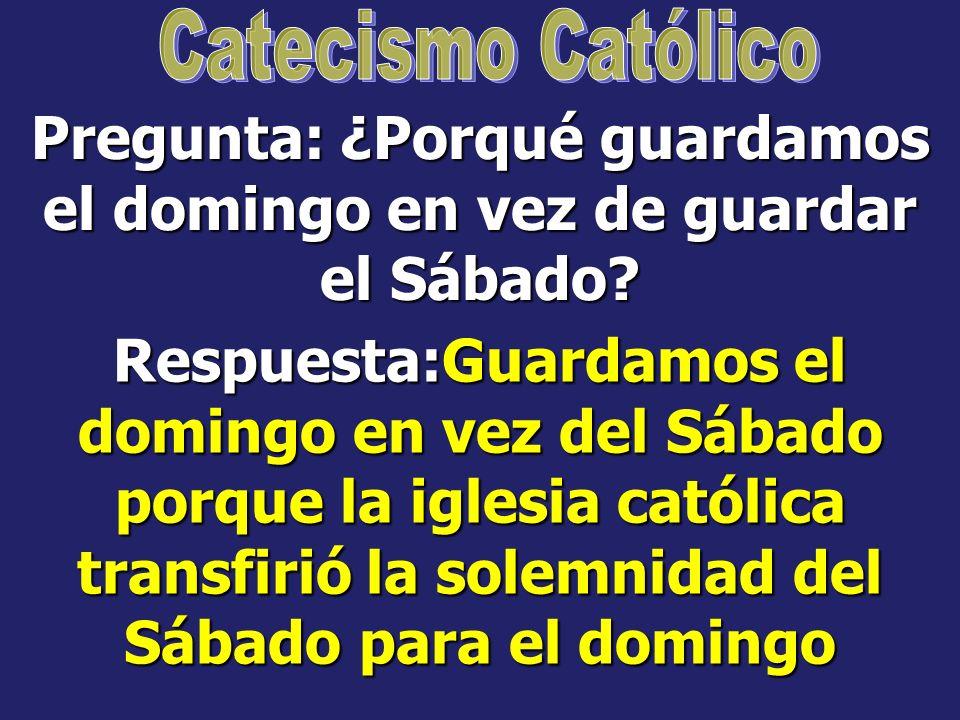 Pregunta: ¿Cuál es el día Sabbath (reposo)? Respuesta: El Sábado es el día de reposo (Peter Girman, A Convert´s Catechism of Catholic Doctrine, Pág. 5