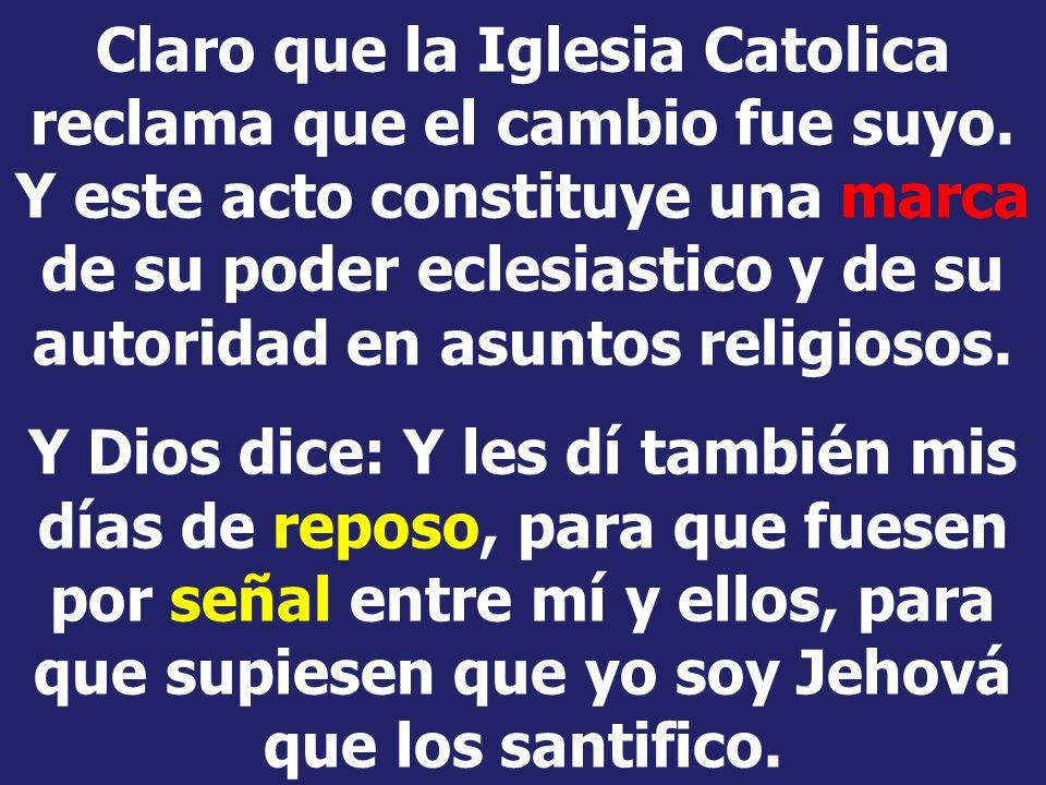Carta del cardenal Gibbons: Claro que la iglesia católica reclama que el cambio fue suyo. Y este acto constituye una marca de su poder eclesiástico y