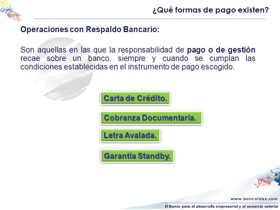 Operaciones con Respaldo Bancario: Son aquellas en las que la responsabilidad de pago o de gestión recae sobre un banco, siempre y cuando se cumplan las condiciones establecidas en el instrumento de pago escogido.