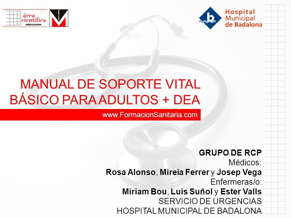 www.FormacionSanitaria.com MANUAL DE SOPORTE VITAL BÁSICO PARA ADULTOS + DEA GRUPO DE RCP Médicos: Rosa Alonso, Mireia Ferrer y Josep Vega Enfermeras/