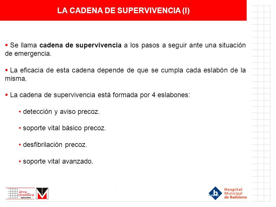 LA CADENA DE SUPERVIVENCIA (I) Se llama cadena de supervivencia a los pasos a seguir ante una situación de emergencia. La eficacia de esta cadena depe