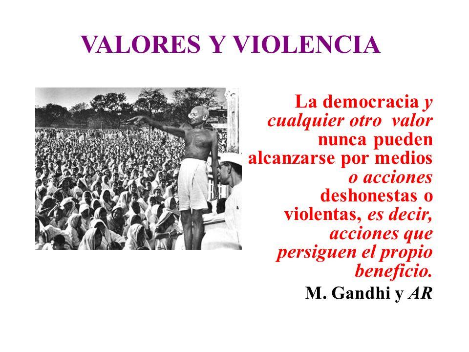 VALORES Y VIOLENCIA La democracia y cualquier otro valor nunca pueden alcanzarse por medios o acciones deshonestas o violentas, es decir, acciones que