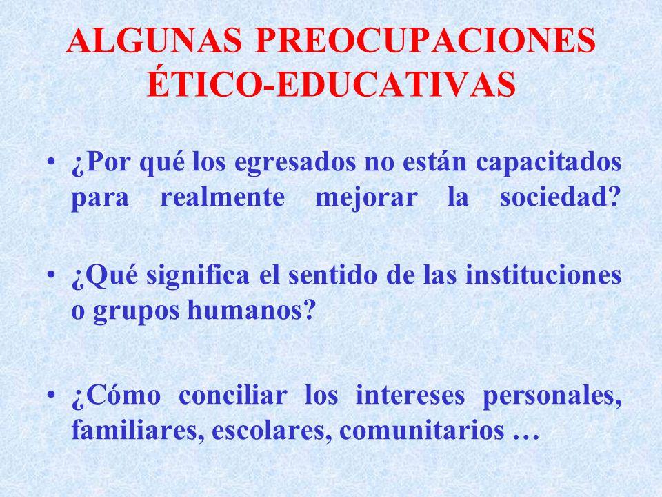 ALGUNAS PREOCUPACIONES ÉTICO-EDUCATIVAS ¿Qué significan los valores … y cómo se vinculan con el conocimiento, la ética, la moral, el bien humano, las decisiones y las acciones.