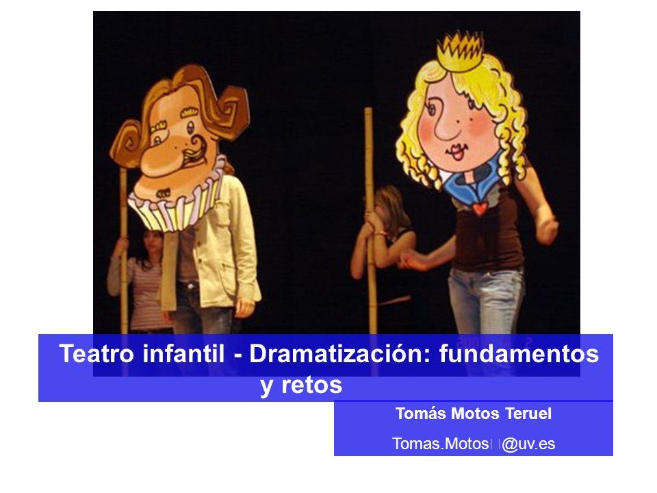 Teatro infantil - Dramatización: fundamentos y retos Tomás Motos Teruel Tomas.Motos@uv.es