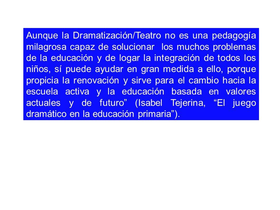 Aunque la Dramatización/Teatro no es una pedagogía milagrosa capaz de solucionar los muchos problemas de la educación y de logar la integración de tod